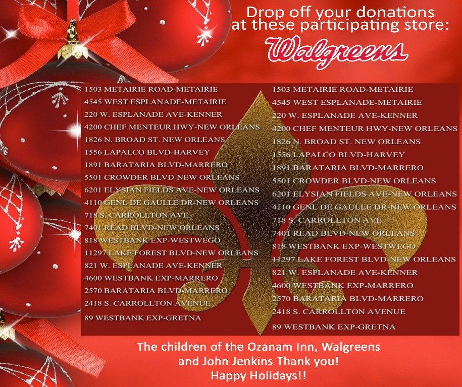 please bring unwrapped gifts for ages 0 15 to ozanam inn 843 camp st or drop off at one of the participating walgreens stores see attached list - Walgreens Christmas Day